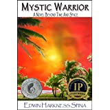 Mystic Warrior: A Novel Beyond Time and Space (Spiritual Fiction - Visionary Thriller - Metaphysical Novel) ~ Edwin Harkness Spina