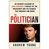 DEAD The Politician: An Insider's Account of John Edwards's Pursuit of the Presidency and the Scandal That Brought Him Down