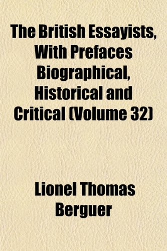 The British Essayists, With Prefaces Biographical, Historical and Critical (Volume 32)