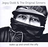 Wake Up And Smell The Offy Jegsy Dodd And The Original Sinners
