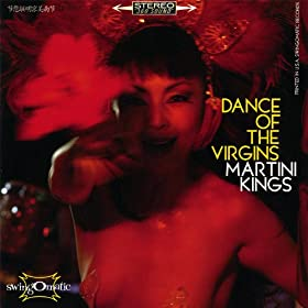 Martini Kings Dance of the Virgins