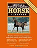 img - for Starting & Running Your Own Horse Business: Marketing strategies, money-saving tips, and profitable program ideas book / textbook / text book