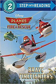 Brave Firefighters (Disney Planes: Fire & Rescue) (Step into Reading