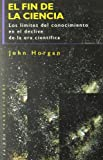El fin de la ciencia / the End of Science (Spanish Edition) (8449304849) by Horgan, John