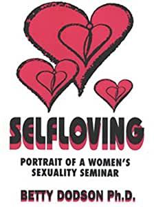 Betty Dodson, Ph.D.: Selfloving - Portrait of a Woman's Sexuality Seminar