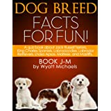 Dog Breed Facts for Fun! Book J-M ~ Wyatt Michaels