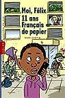 moi felix, 11 ans, fran�ais de papiers par Cantin