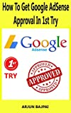 How To Get Google Adsense Approval In 1st Try: How I Got My Website Google AdSense Approved In 1st Try