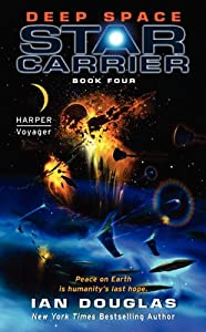 Deep Space: Star Carrier: Book Four by Ian Douglas