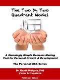 img - for The Two by Two Matrix Model: A Stunningly Simple Decision Making Tool for Personal Growth & Development (Personal MBA Series) book / textbook / text book