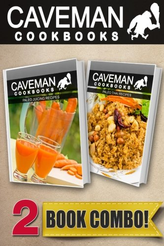 Paleo Juicing Recipes and Paleo Thai Recipes: 2 Book Combo (Caveman Cookbooks ) by Angela Anottacelli