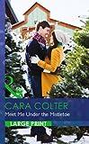 Cara Colter Meet Me Under the Mistletoe (Mills & Boon Largeprint Romance)