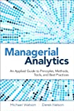 img - for Managerial Analytics: An Applied Guide to Principles, Methods, Tools, and Best Practices (FT Press Analytics) book / textbook / text book