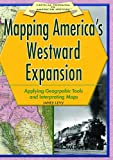 img - for Mapping America's Westward Expansion: Applying Geographic Tools And Interpreting Maps (Critical Thinking in American History) book / textbook / text book