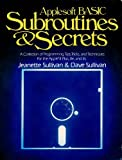 Applesoft BASIC Subroutines and Secrets: A Collection of Programming Tips, Tricks and Techniques (0471625787) by Jeanette Sullivan