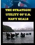 The Strategic Utility of U S  Navy Seals