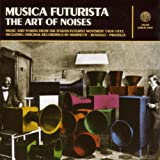 MUSICA FUTURISTA THE ART OF NOISES