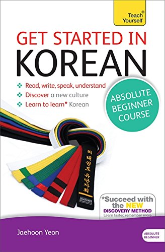 Get Started in Korean Absolute Beginner Course: (Book and Audio Support) the Essential Introduction to Reading, Writing, Speaking and Understanding a New Language (Teach Tourself)