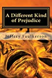 A Different Kind of Prejudice: A Dramatic Screenplay