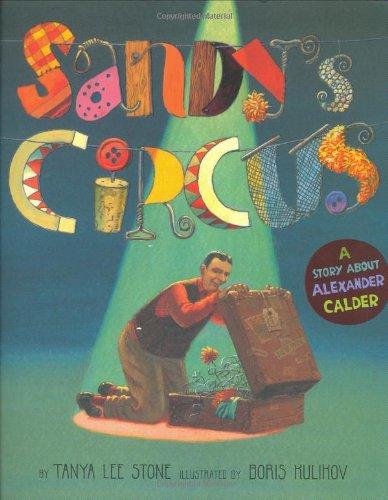 Sandy's Circus: A Story about Alexander Calder