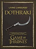 Living Language Dothraki: A Conversational Language Course Based on the Hit Original HBO Series Game of Thrones