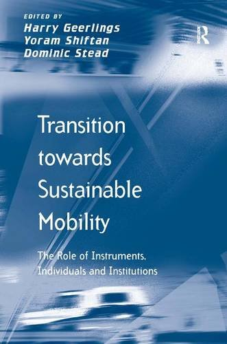 Transition towards Sustainable Mobility: The Role of Instruments, Individuals and Institutions (Transport and Mobility), by Yoram Shiftan