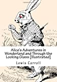 Lewis Carroll Alice's Adventures in Wonderland and Through the Looking Glass [Illustrated]