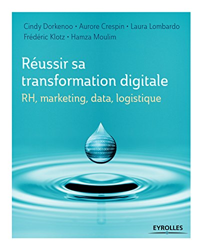 Réussir sa transformation digitale: RH, marketing, data, logistique