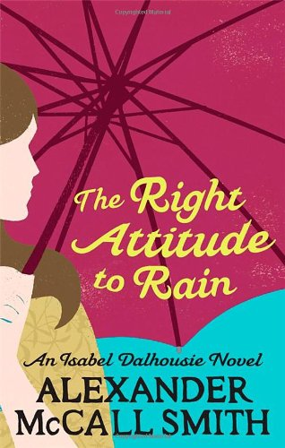 The Right Attitude To Rain (Isabel Dalhousie Novels)