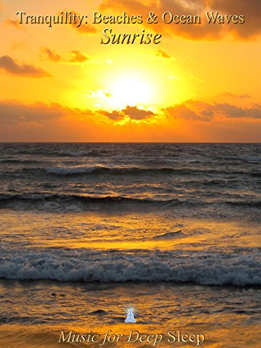 Tranquility: Beaches & Ocean Waves for Deep Relaxation: Sunrise