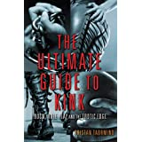 The Ultimate Guide to Kink: BDSM, Role Play and the Erotic Edge ~ Tristan Taormino
