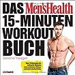 Das Men's Health 15-Minuten-Workout-Buch: �ber 70 Workouts f�r definierte Muskeln, einen schlanken K�rper und einen starken Body