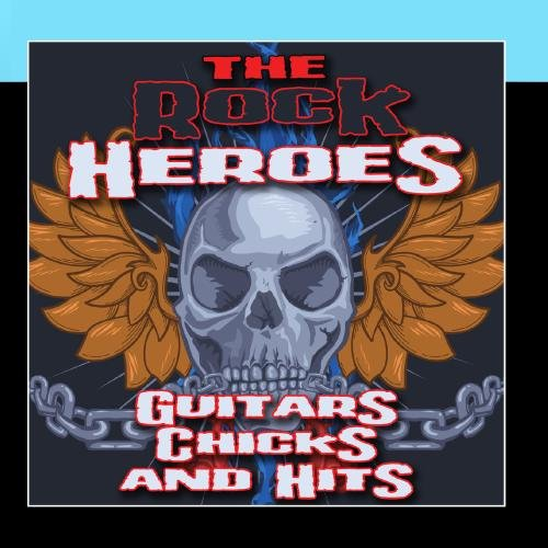 The Rock Heroes - Guitars, Chicks & Hits