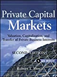 img - for Private Capital Markets, + Website: Valuation, Capitalization, and Transfer of Private Business Interests book / textbook / text book