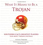 img - for What It Means to Be a Trojan: Southern Cal's Greatest Players Talk About Trojan Football book / textbook / text book