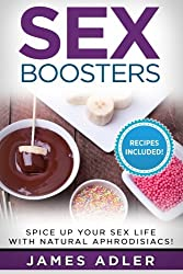 Sex Boosters: Spice Up Your Sex Life With Natural Aphrodisiacs; Hot Recipes Included: Volume 1 (Aphrodisiacs, Sex, Sex Boosters, Natural Aphrodisiacs, Maca, Herbal Aphrodisiacs)