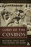Michael Patella OSB Lord of the Cosmos: Mithras, Paul, and the Gospel of Mark