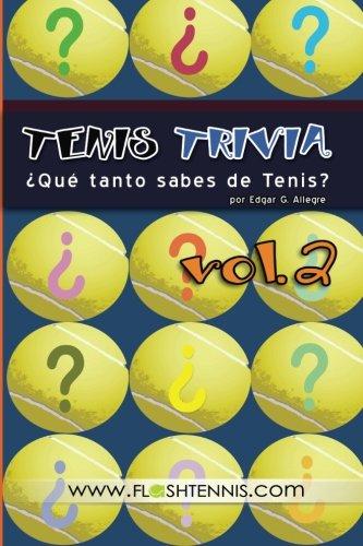 Tenis Trivia  ¿Que tanto sabes de Tenis? Vol. 2: Curiosidades para el Verdadero Fan del Tenis (Volume 2) [Allegre, Edgar G.] (Tapa Blanda)