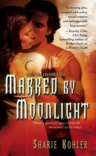 Marked by Moonlight (Moon Chasers, Book 1), Sharie Kohler
