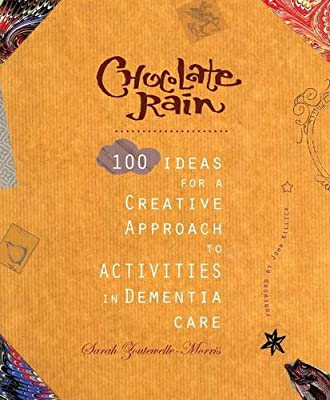 Chocolate Rain: 100 Ideas for a Creative Approach to Activities in Dementia Care