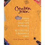 Chocolate Rain: 100 Ideas for a Creative Approach to Activities in Dementia Careby Sarah Zoutewelle