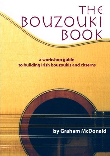 The Bouzouki Book: A Workshop Guide to Building Irish Bouzoukis and Citterns
