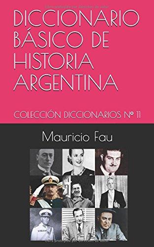 DICCIONARIO BASICO DE HISTORIA ARGENTINA: COLECCION DICCIONARIOS Nº 11 (Spanish Edition) [Fau, Mauricio] (Tapa Blanda)