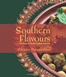 Chandra Padmanabhan Southern Flavours: The Best Of South Indian Cuisine