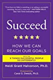 Succeed: How We Can Reach Our Goals [Paperback] [2011] Reprint Ed. Heidi Grant Halvorson Ph.D., Carol S. Dweck