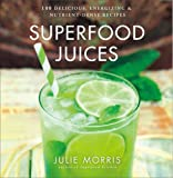 Superfood Juices: 100 Delicious, Energizing & Nutrient-Dense Recipes (Superfood Series)