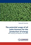 Image of The potential usage of oil palm biomass for the production of energy: With Sampling and Malaysian Case Studies