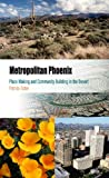 Metropolitan Phoenix: Place Making and Community Building in the Desert (Metropolitan Portraits)