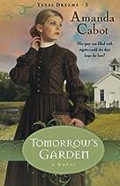 Tomorrow's Garden: A Novel (Texas Dreams, Book 3)