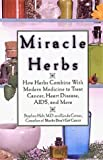 img - for Miracle Herbs: How Herbs Combine with Modern Medicine to Treat Cancer, Heart Disease, AIDS, and More by Stephen Holt (1998-06-06) book / textbook / text book